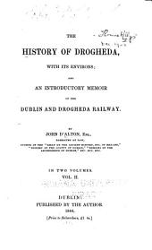 The History of Drogheda: With Its Environs, and an Introductory Memoir of the Dublin and Drogheda Railway, Volume 2