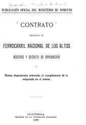 Contrato relativo al Ferrocarril nacional de los Altos: Acuerdo y decreto de aprobación y demás disposiciones referentes al cumplimiento de lo estipulado en el mismo