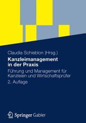 Kanzleimanagement in der Praxis: Führung und Management für Kanzleien und Wirtschaftsprüfer, Ausgabe 2