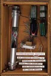 "Technological Slavery: The Collected Writings of Theodore J. Kaczynski, a.k.a. ""The Unabomber"""