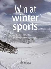 Win at winter sports: Brilliant little ideas for skiing and snowboarding