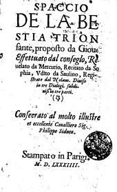 Spaccio De La Bestia Trionfante: proposto da Gioue Effettuato dal conseglo, Reuelato da Mercurio, Recitato da Sophia, Vdito da Saulino, Registrato dal Nolano. Diuiso in tre Dialogi, subdiuisi in tre parti