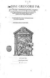 Diui Gregorij papae huius nominis primi, cognomento Magni, Omnia quae extant, opera \tomus primus-secundus!, nunc iterum accuratione diligentia à mendis multis repurgata ... Accessit insigne corollarium è Cartusia Parisiensi. - Lugduni apud Hugonem à Porta, 1551. - 2 v: Volume 1