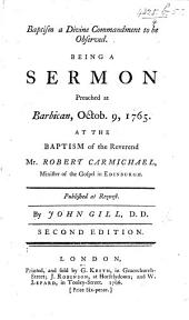 Baptism a Divine Commandment to be observed. Being a sermon on John v. 3 preached ... at the baptism of ... R. Carmichael