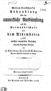 William Cruikschank s Abhandlung   ber die unmerkliche Ausd  nstung und ihre Verwandtschaft mit dem Athemholen PDF