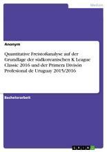 Quantitative Freisto  analyse auf der Grundlage der s  dkoreanischen K League Classic 2016 und der Primera Divis  n Profesional de Uruguay 2015 2016 PDF