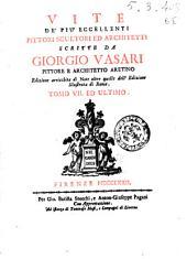 Vite de più eccellenti pittori scultori ed architetti scritte da Giorgio Vasari pittore e architetto aretino ... Tomo primo [- 7.]: Volume 7