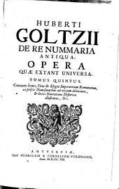 Huberti Goltzii De re nummaria antiqua, opera quae extant universa: Volume 5