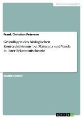 Grundlagen des biologischen Konstruktivismus bei Maturana und Varela in ihrer Erkenntnistheorie