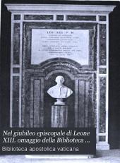 Nel giubileo episcopale di Leone XIII. omaggio della Biblioteca vaticana XIX febbraio anno MDCCCXCIII.