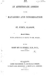An Affectionate Address to the managers and congregation of St. Jude's, Glasgow. Second edition, with appendix in reply to Mr. Miles