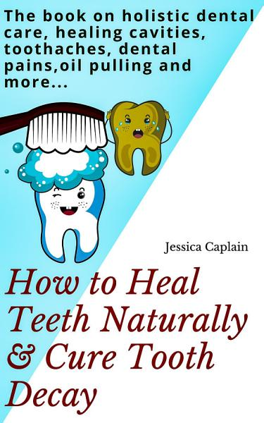 How to Heal Teeth Naturally   Cure Tooth Decay PDF