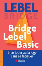 Bridge Lebel Basic: Bien jouer au bridge sans se fatiguer