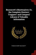 Buzzacott's Masterpiece; Or, the Complete Hunters', Trappers' and Compers' Library of Valuable Information