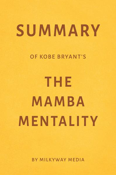Summary of Kobe Bryant's The Mamba Mentality by Milkyway Media