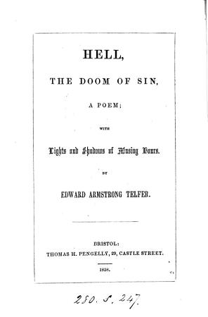 Hell  the doom of sin  a poem  with Lights and shadows of musing hours PDF