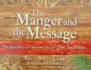 The Manger and the Message  The Real Story of Christmas in Less Than Two Minutes Book