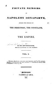 Private Memoirs of Napoleon Bonaparte: During the Periods of the Directory, the Consulate, and the Empire, Volume 1