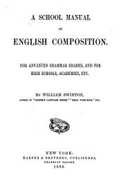 A School Manual of English Composition; for Advanced Grammar Grades, and for High Schools, Academies, Etc