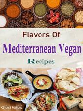 Flavors Of Mediterranean Vegan Recipes