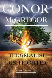 Conor Mcgregor: The Greatest Irish Fighter