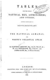 Tables for the Use of Nautical Men, Astronomers and Others: Intended Particularly as Supplementary to the Nautical Almanac, and White's Eœlestial Atlas