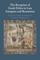 The Reception of Greek Ethics in Late Antiquity and Byzantium PDF
