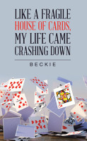 Like a Fragile House of Cards  My Life Came Crashing Down PDF