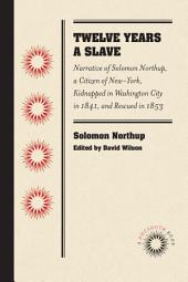 Twelve Years a Slave: Narrative of Solomon Northup, a Citizen of New-York, Kidnapped in Washington City in 1841, and Rescued in 1853
