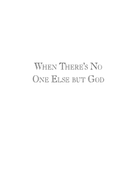 When There s No One Else But God