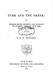The Turk and the Greek: Or, Creeds, Races, Society, and Scenery in Turkey, Greece, and the Isles of Greece