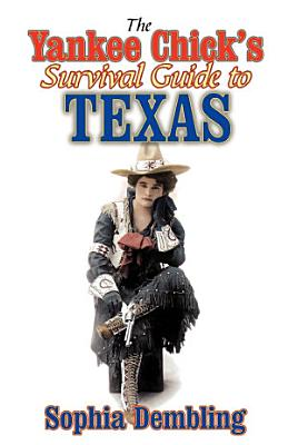 The Yankee Chick s Survival Guide to Texas