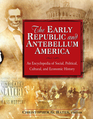 The Early Republic and Antebellum America  An Encyclopedia of Social  Political  Cultural  and Economic History