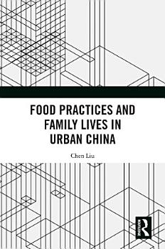 Food Practices and Family Lives in Urban China PDF