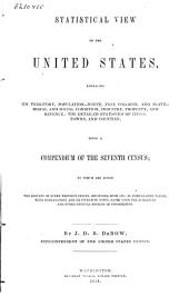 Statistical View of the United States: Embracing Its Territory, Population-white, Free Colored, and Slave-moral and Social Condition, Industry, Property, and Revenue; the Detailed Statistics of Cities, Towns and Counties : Being a Compendium of the Seventh Census; ...