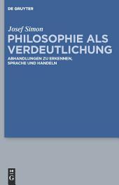 Philosophie als Verdeutlichung: Abhandlungen zu Erkennen, Sprache und Handeln