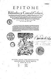 Epitome Bibliothecae Conradi Gesneri, conscripta primum à Conrado Lycosthene Rubeaquensi, nunc denuo, recognita & plus quam bis mille authorum accessione (qui omnes asterisco signati sunt) locupletata: per Iosiam Simlerum Tigurinum ...