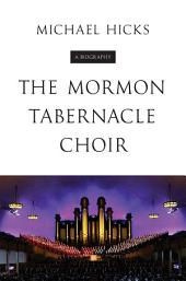 The Mormon Tabernacle Choir: A Biography