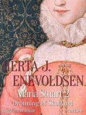 Maria Stuart- Dronning af Skotland: Bind 2