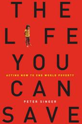 The Life You Can Save: Acting Now to End World Poverty