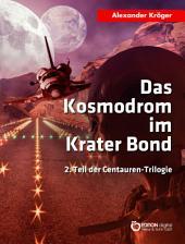 Das Kosmodrom im Krater Bond: 2. Teil der Centauren-Trilogie