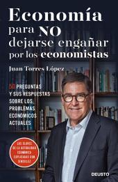 Economía para NO dejarse engañar por los economistas: 50 preguntas y sus respuestas sobre los problemas económicos actuales