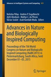 Advances in Nature and Biologically Inspired Computing: Proceedings of the 7th World Congress on Nature and Biologically Inspired Computing (NaBIC2015) in Pietermaritzburg, South Africa, held December 01-03, 2015