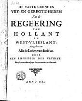 De vaste gronden vry- en geregtigheden van de regeering van Hollant en West-Vrieslant, mitsg. van alle de leden van de selve. Door een liefhebber der vryheyt. Bevestight met autenthyque documenten daer toe behoorende