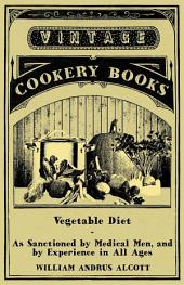 Vegetable Diet - As Sanctioned By Medical Men, And By Experience In All Ages