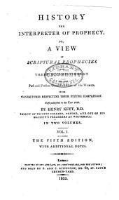 History the Interpreter of Prophecy, Or, A View of Scriptural Prophecies and Their Accomplishment in the Past and Present Occurrences of the World. With Conjectures Respecting Their Future Completion: Volume 1