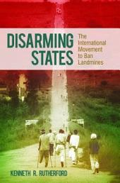 Disarming States: The International Movement to Ban Landmines: The International Movement to Ban Landmines