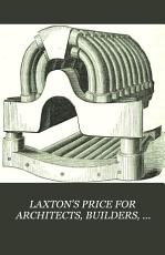 LAXTON S PRICE FOR ARCHITECTS  BUILDERS  ENGINEERS   CONTRACTORS 1874 PDF