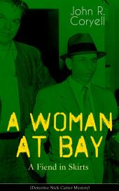 A WOMAN AT BAY - A Fiend in Skirts (Detective Nick Carter Mystery): Thriller Classic