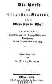 Die Reise zur Vorposten-Station, oder: Wohin führt der Weg? Interessante Fragmente aus der Lebensgeschichte eines Abentheurers in den Jahren 1813 und 1814 hrsg. von
